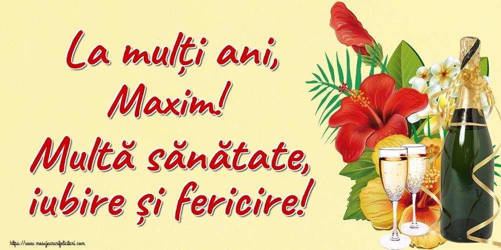 Felicitari de la multi ani   La mulți ani, Maxim! Multă sănătate, iubire și fericire!