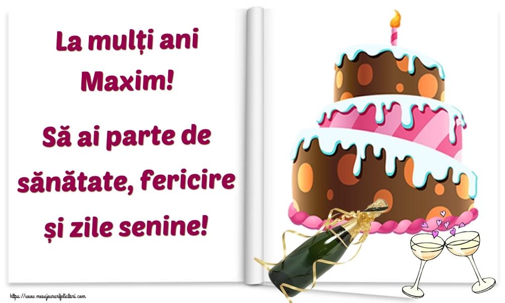 Felicitari de la multi ani   La mulți ani Maxim! Să ai parte de sănătate, fericire și zile senine!