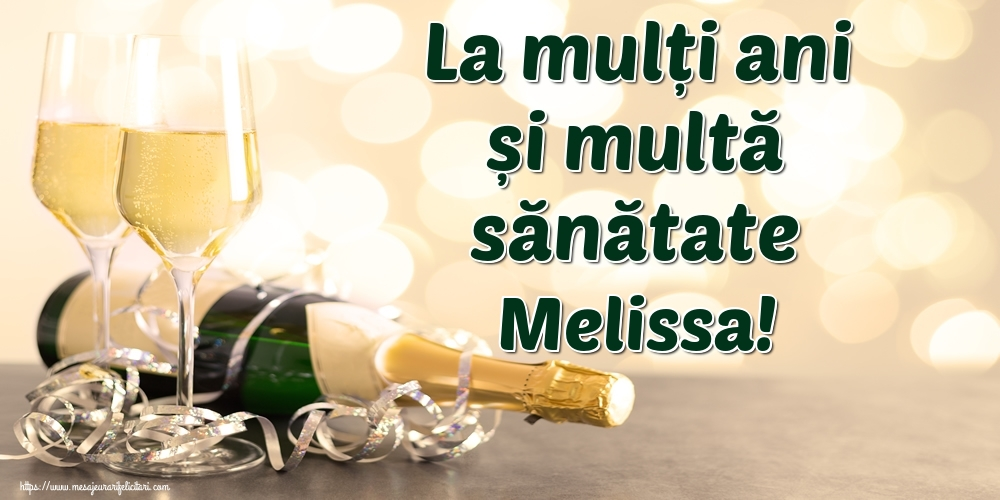 Felicitari de la multi ani   La mulți ani și multă sănătate Melissa!