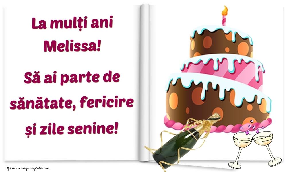Felicitari de la multi ani   La mulți ani Melissa! Să ai parte de sănătate, fericire și zile senine!