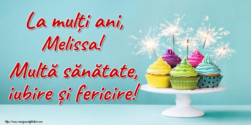 Felicitari de la multi ani   La mulți ani, Melissa! Multă sănătate, iubire și fericire!