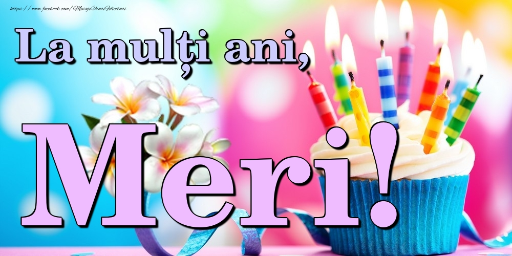 Felicitari de la multi ani | La mulți ani, Meri!
