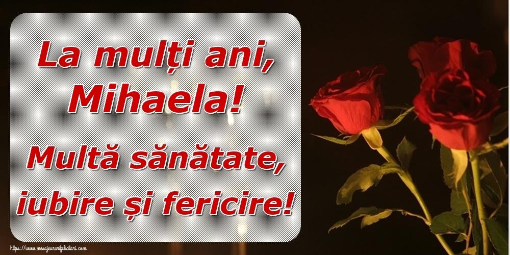 Felicitari de la multi ani | La mulți ani, Mihaela! Multă sănătate, iubire și fericire!