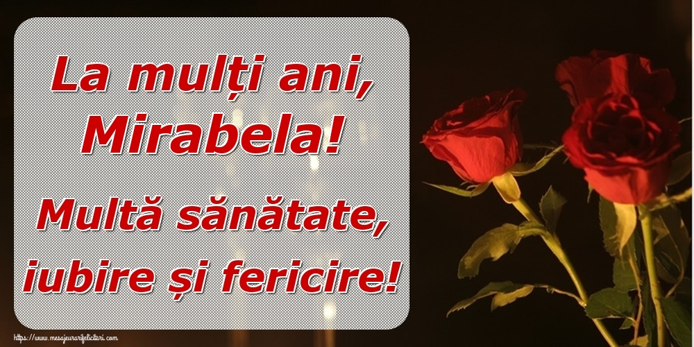 Felicitari de la multi ani | La mulți ani, Mirabela! Multă sănătate, iubire și fericire!