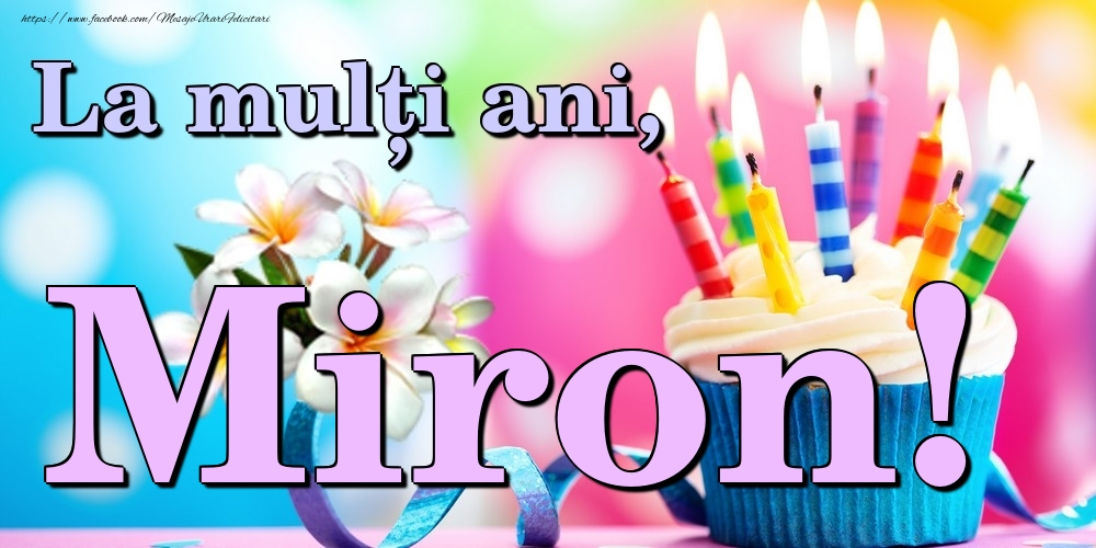 Felicitari de la multi ani   La mulți ani, Miron!