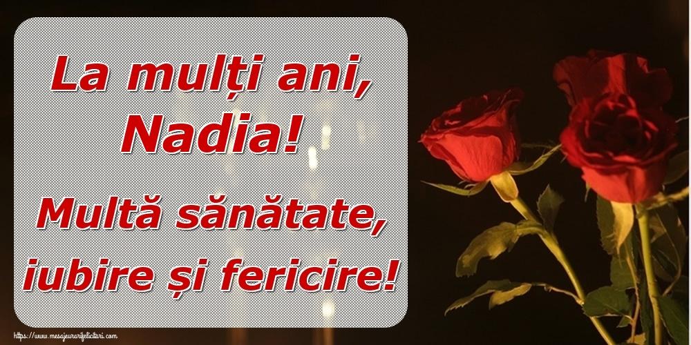 Felicitari de la multi ani | La mulți ani, Nadia! Multă sănătate, iubire și fericire!
