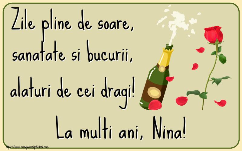 Felicitari de la multi ani   Zile pline de soare, sanatate si bucurii, alaturi de cei dragi! La multi ani, Nina!