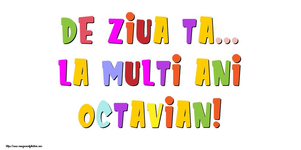 Felicitari de la multi ani   De ziua ta... La multi ani, Octavian!
