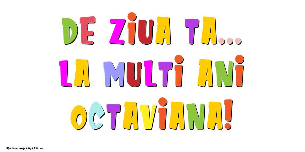 Felicitari de la multi ani   De ziua ta... La multi ani, Octaviana!
