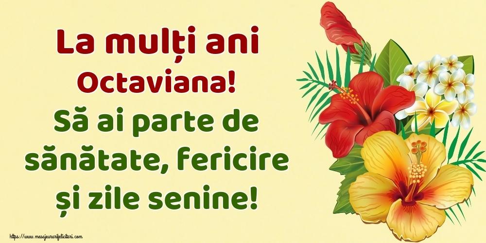 Felicitari de la multi ani   La mulți ani Octaviana! Să ai parte de sănătate, fericire și zile senine!