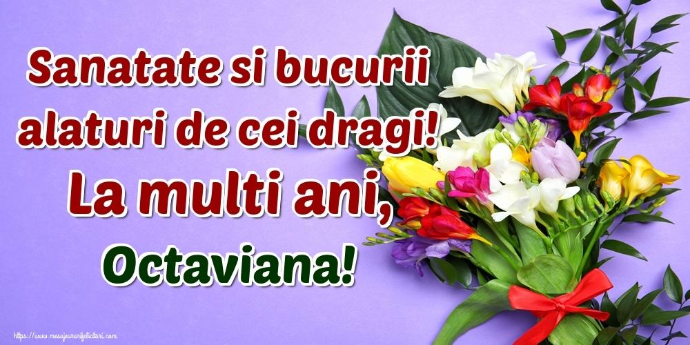 Felicitari de la multi ani   Sanatate si bucurii alaturi de cei dragi! La multi ani, Octaviana!