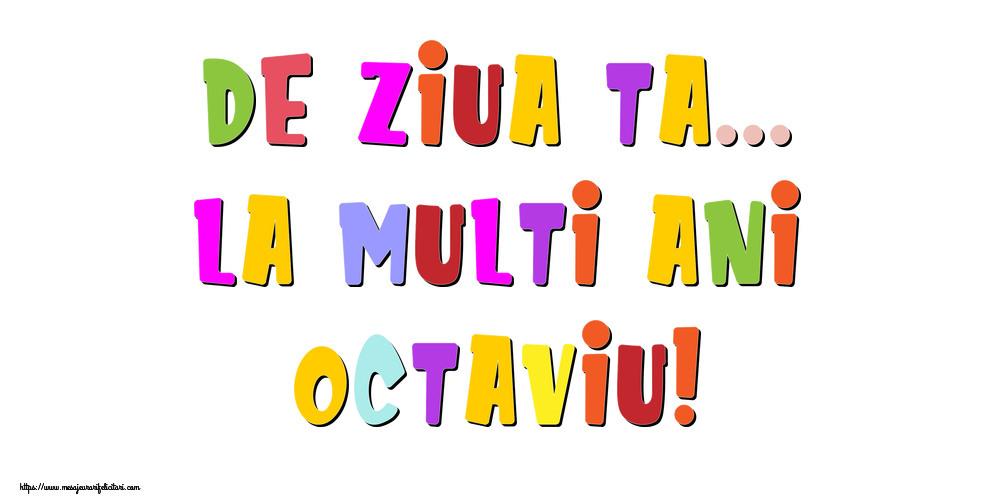 Felicitari de la multi ani   De ziua ta... La multi ani, Octaviu!