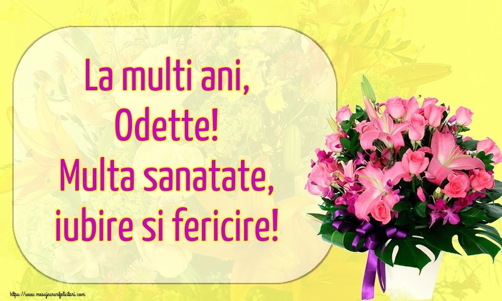 Felicitari de la multi ani   La multi ani, Odette! Multa sanatate, iubire si fericire!