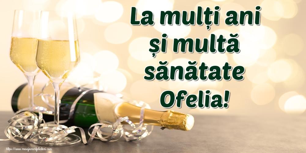 Felicitari de la multi ani | La mulți ani și multă sănătate Ofelia!