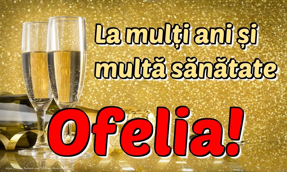 Felicitari de la multi ani | La mulți ani multă sănătate Ofelia!