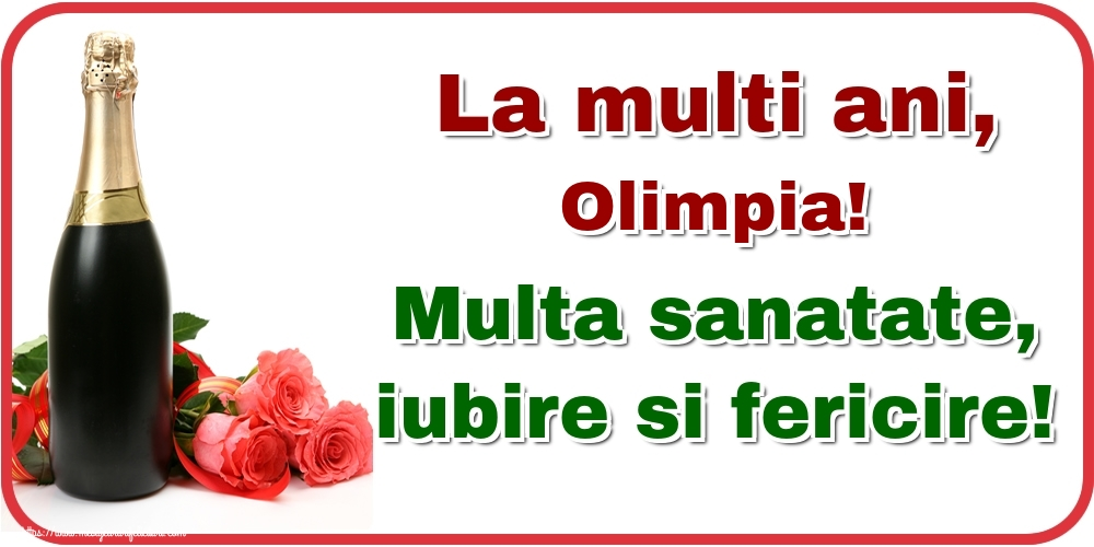 Felicitari de la multi ani | La multi ani, Olimpia! Multa sanatate, iubire si fericire!