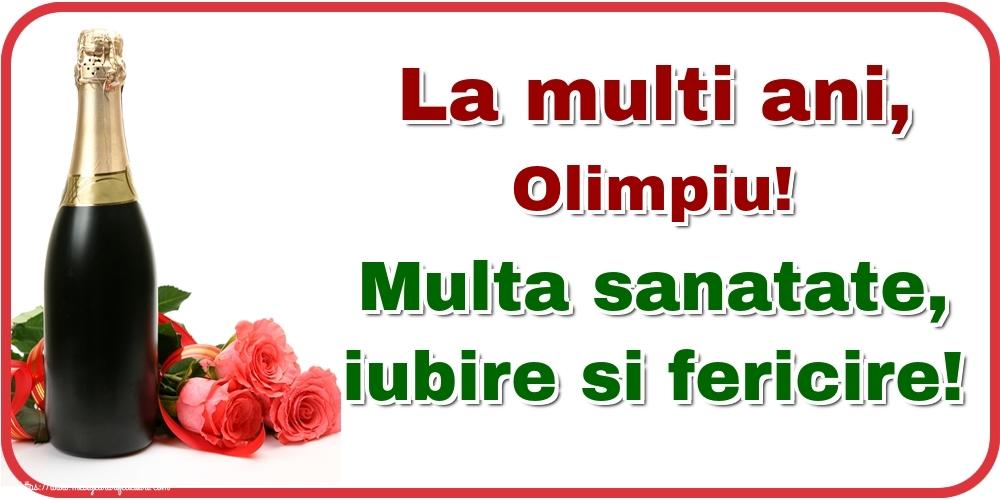 Felicitari de la multi ani   La multi ani, Olimpiu! Multa sanatate, iubire si fericire!