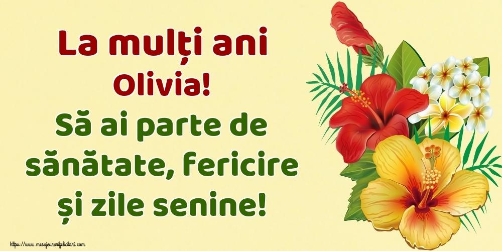 Felicitari de la multi ani | La mulți ani Olivia! Să ai parte de sănătate, fericire și zile senine!