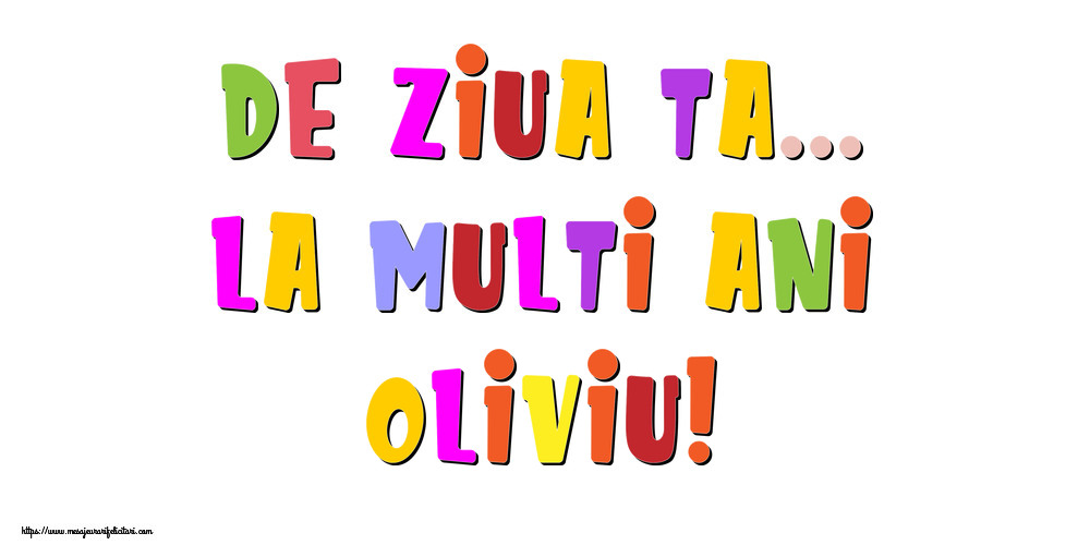 Felicitari de la multi ani | De ziua ta... La multi ani, Oliviu!