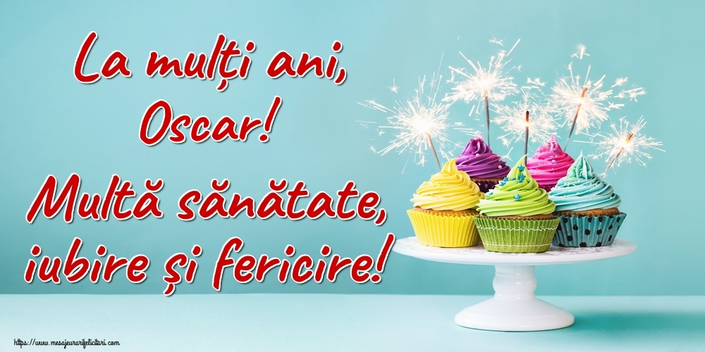 Felicitari de la multi ani | La mulți ani, Oscar! Multă sănătate, iubire și fericire!