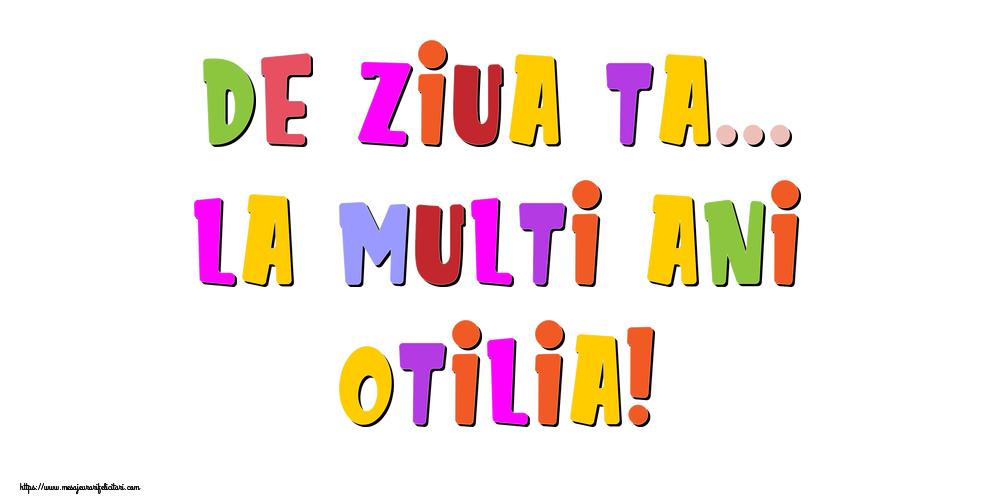 Felicitari de la multi ani | De ziua ta... La multi ani, Otilia!