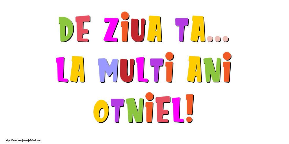 Felicitari de la multi ani | De ziua ta... La multi ani, Otniel!