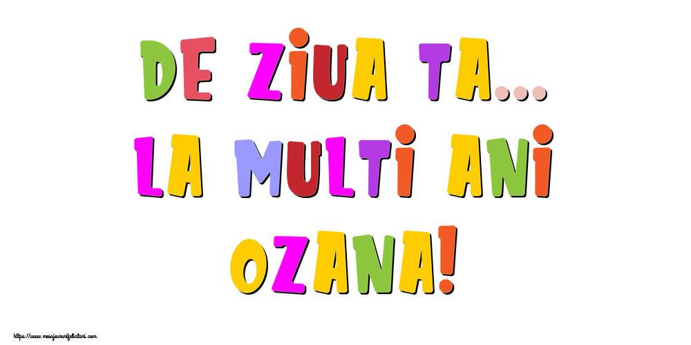 Felicitari de la multi ani | De ziua ta... La multi ani, Ozana!
