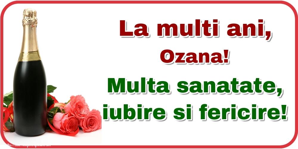 Felicitari de la multi ani | La multi ani, Ozana! Multa sanatate, iubire si fericire!