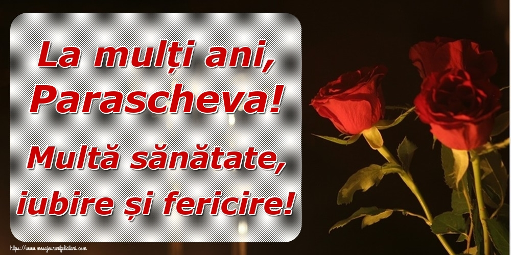 Felicitari de la multi ani | La mulți ani, Parascheva! Multă sănătate, iubire și fericire!