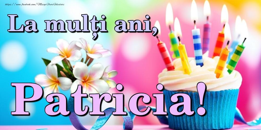 Felicitari de la multi ani | La mulți ani, Patricia!