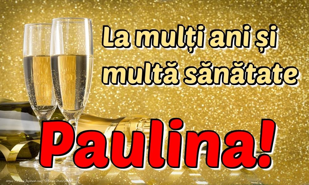 Felicitari de la multi ani | La mulți ani multă sănătate Paulina!