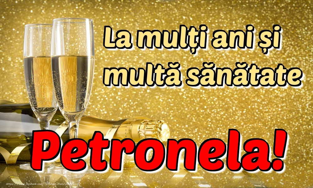 Felicitari de la multi ani | La mulți ani multă sănătate Petronela!