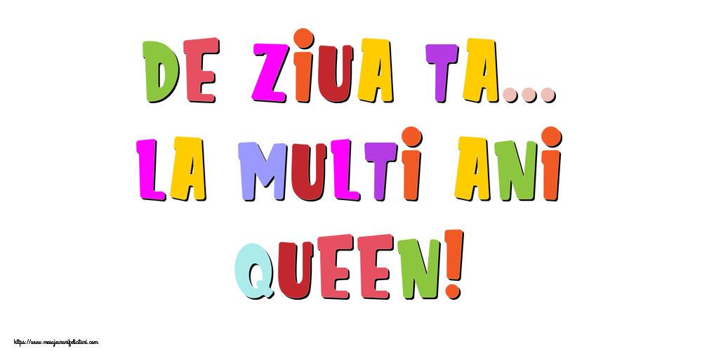 Felicitari de la multi ani | De ziua ta... La multi ani, Queen!