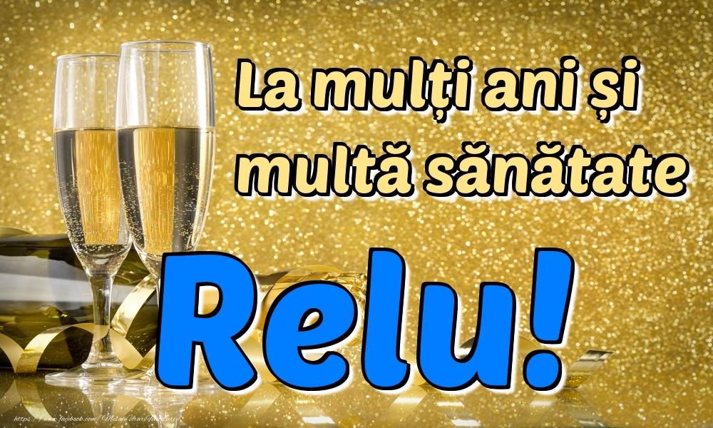 Felicitari de la multi ani   La mulți ani multă sănătate Relu!
