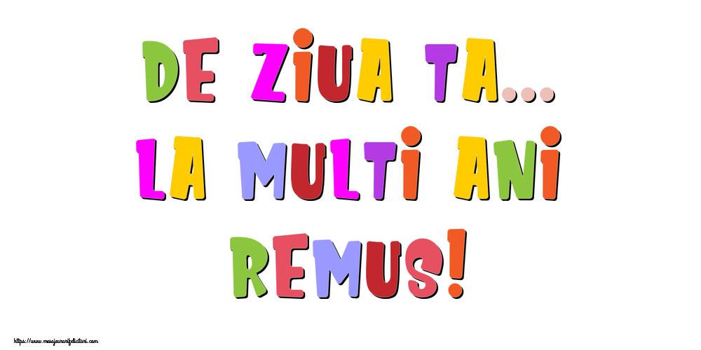 Felicitari de la multi ani | De ziua ta... La multi ani, Remus!