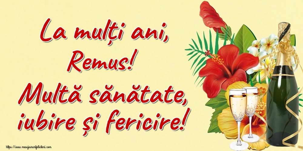 Felicitari de la multi ani | La mulți ani, Remus! Multă sănătate, iubire și fericire!