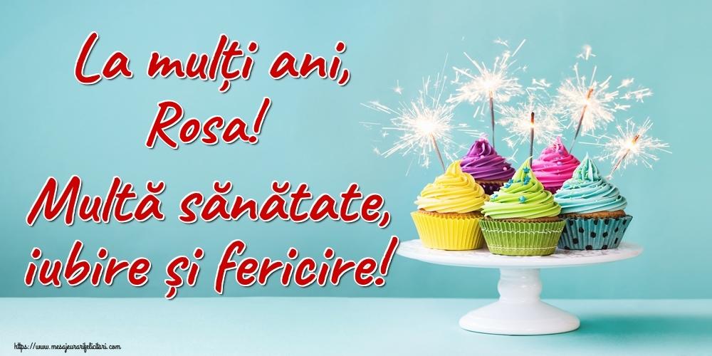 Felicitari de la multi ani   La mulți ani, Rosa! Multă sănătate, iubire și fericire!