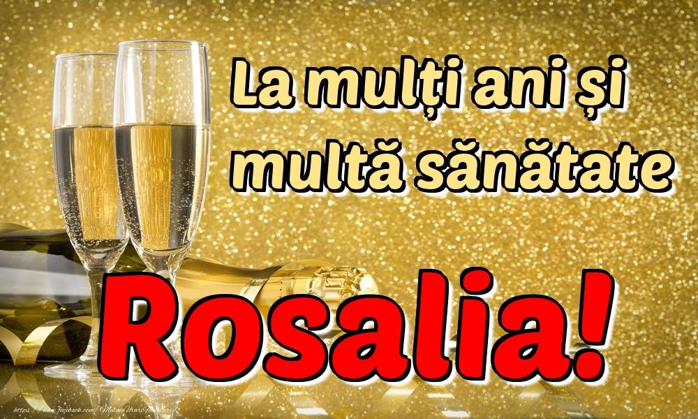 Felicitari de la multi ani   La mulți ani multă sănătate Rosalia!