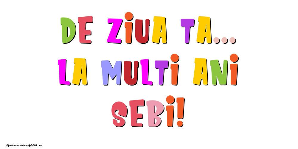 Felicitari de la multi ani | De ziua ta... La multi ani, Sebi!