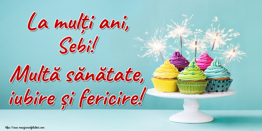 Felicitari de la multi ani | La mulți ani, Sebi! Multă sănătate, iubire și fericire!