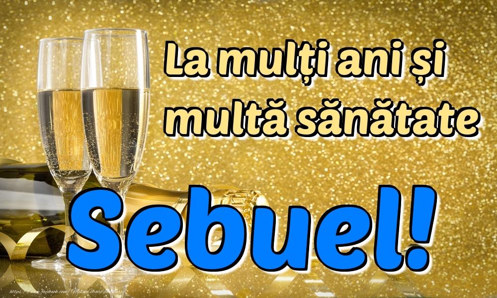 Felicitari de la multi ani | La mulți ani multă sănătate Sebuel!
