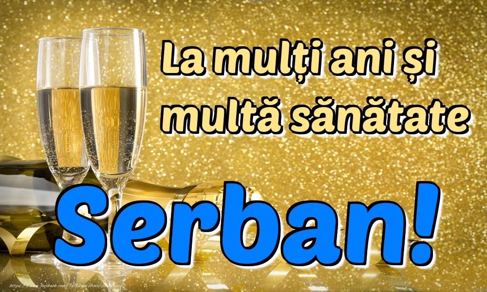 Felicitari de la multi ani | La mulți ani multă sănătate Serban!