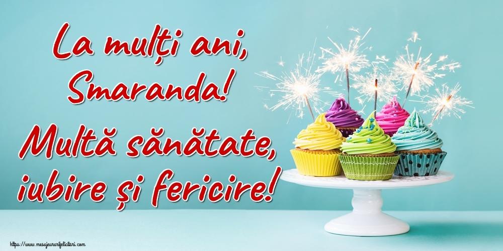 Felicitari de la multi ani | La mulți ani, Smaranda! Multă sănătate, iubire și fericire!