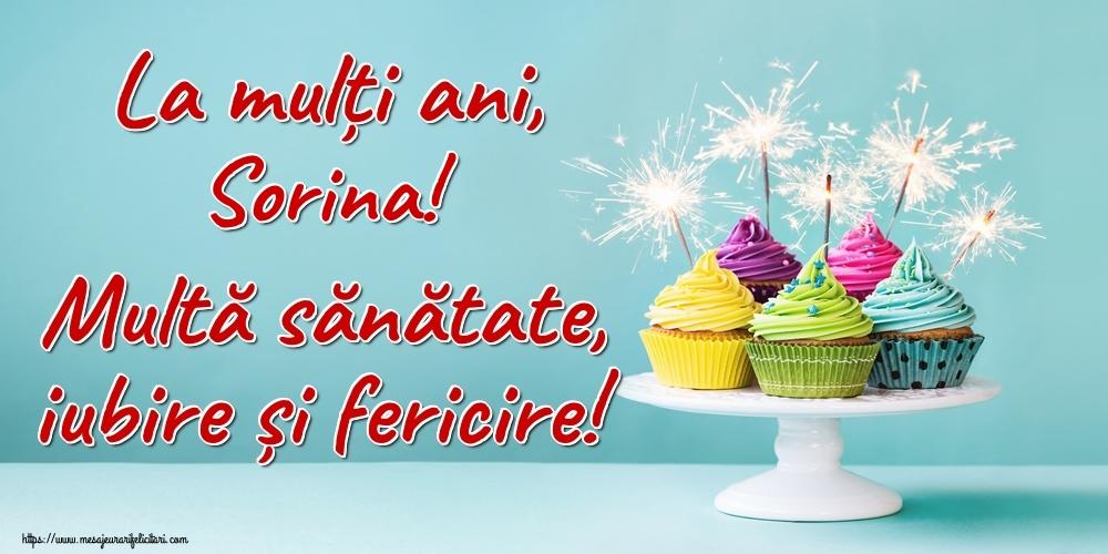 Felicitari de la multi ani   La mulți ani, Sorina! Multă sănătate, iubire și fericire!