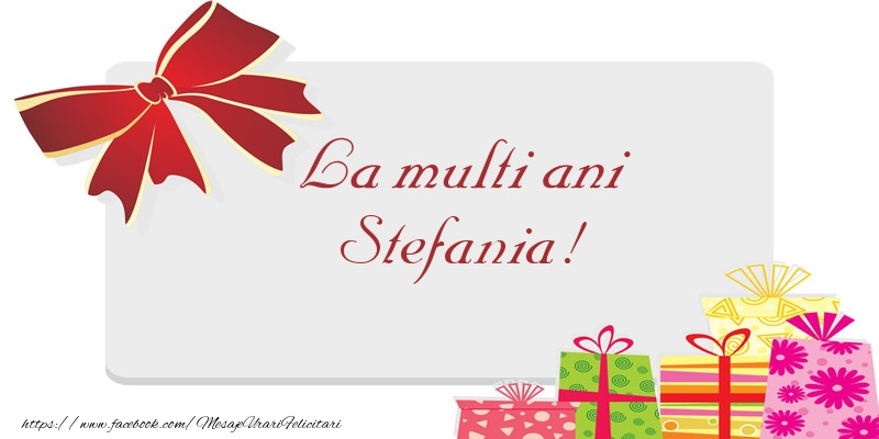 Felicitari de la multi ani   La multi ani Stefania!