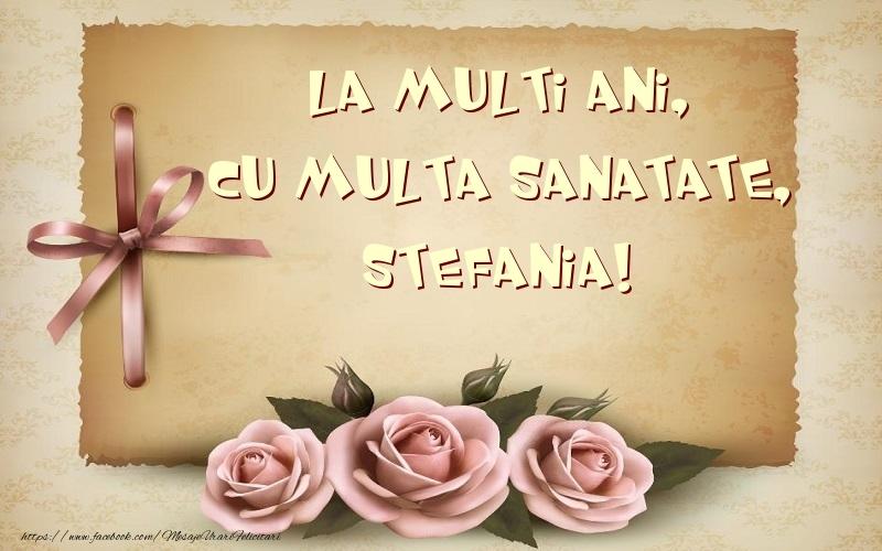 Felicitari de la multi ani   La multi ani, cu multa sanatate, Stefania