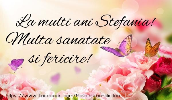 Felicitari de la multi ani | La multi ani Stefania! Multa sanatate si fericire!