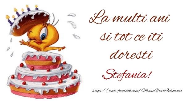 Felicitari de la multi ani | La multi ani si tot ce iti doresti Stefania!
