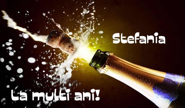 Felicitari de la multi ani   Stefania La multi ani!