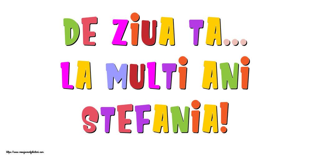 Felicitari de la multi ani | De ziua ta... La multi ani, Stefania!